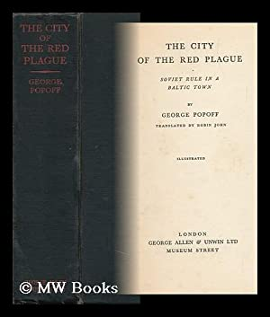 The City of the Red Plague; Soviet Rule in a Baltic Town, by George Popoff; Translated by Robin ...