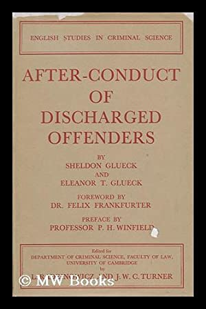 After-Conduct of Discharged Offenders : a Report to the Department / by Sheldon Glueck and Eleanor ...