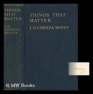 Things That Matter : Papers Upon Subjects Which Are, or Ought to Be, under Discussion: Money, Leo ...