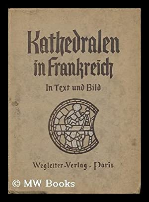 Kathedralen in Frankreich Unter Deutschem Schutz, Bilder Und Beschreibungen; Herausgegeben Von Dr. ...
