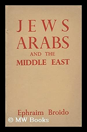 Jews, Arabs and the Middle East: Broido, Ephraim