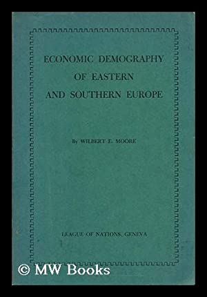 Economic Demography of Eastern and Southern Europe, by Wilbert E. Moore of the Office of Population...