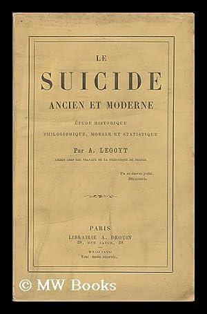 Le Suicide Ancien Et Moderne; Étude Historique,: Legoyt, A. (Alfred)