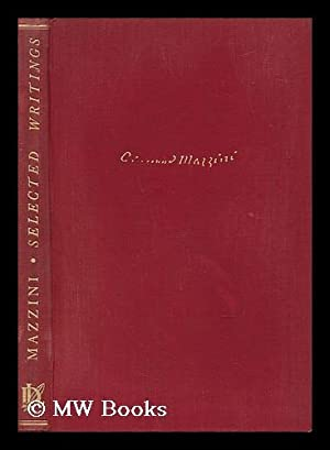 Giuseppe Mazzini : Selected Writings / Edited and Arranged with an Introduction by N. Gangulee: ...