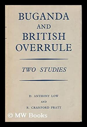 Buganda and British Overrule, 1900-1955;: Low, D. A. (Donald Anthony). Robert Cranford Pratt