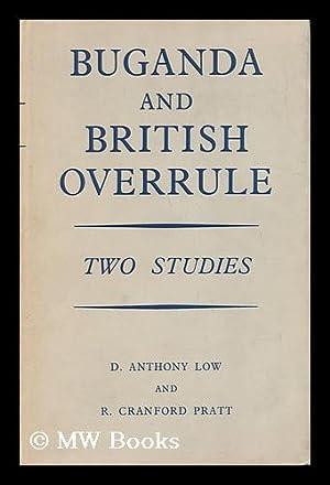 Buganda and British Overrule, 1900-1955;: Low, D. A. (Donald Anthony). Robert Cranford Pratt