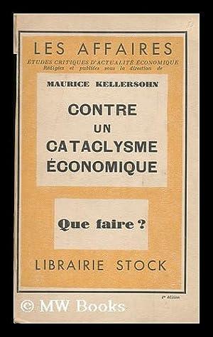 Contre Un Cataclysme Economique : Que Faire?: Kellersohn, Maurice (1887-)