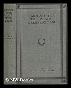 Sermons for the Peace Celebrations / by Various Writers: Ivens, Rev. Canon C. Ll. Rev. John ...
