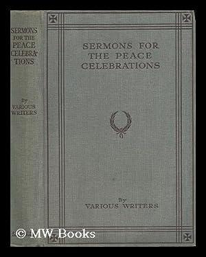 Sermons for the Peace Celebrations / by Various Writers: Ivens, Rev. Canon C. Ll. Rev. John Sinker....