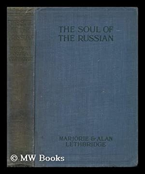 The Soul of the Russian, by Marjorie Lethbridge and Alan Lethbridge: Lethbridge, Marjorie Colt ...