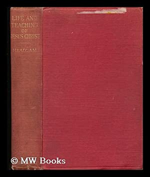 The Life and Teaching of Jesus the Christ / Rev. Arthur C. Headlam.: Headlam, Arthur Cayley (...