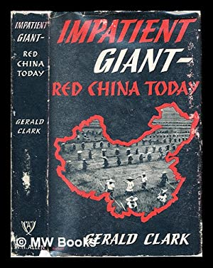 Impatient giant : Red China today: Clark, Gerald