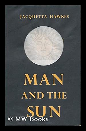 Man and the Sun: Hawkes, Jacquetta