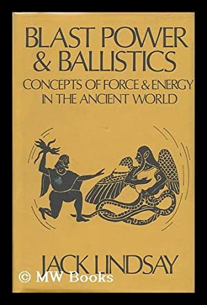 Blast-Power & Ballistics : Concepts of Force and Energy in the Ancient World / Jack ...