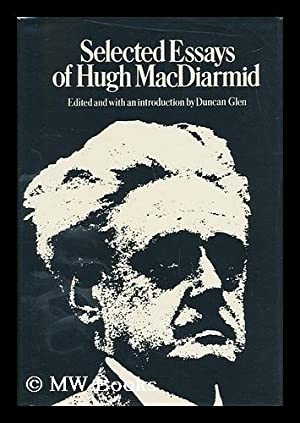 Selected Essays of Hugh MacDiarmuid / Edited with an Introduction by Duncan Glen: MacDiarmid, ...