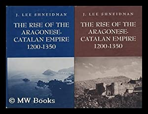 The Rise of the Aragonese-Catalan Empire, 1200-1350 - (2 Volumes): Shneidman, Jerome Lee (1929-?)