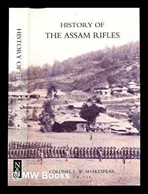 History of the Assam Rifles / by: Shakespear, Leslie Waterfield
