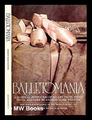 Balletomania : a quizzical potpourri of ballet: Wentink, Andrew Mark