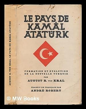 Le pays de Kamâl Atatürk : formation: Kral, August ritter