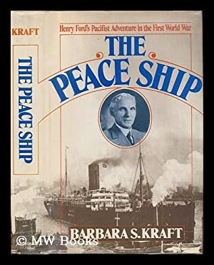 The Peace Ship : Henry Ford's Pacifist: Kraft, Barbara S.