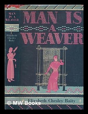 Man is a weaver / by Elizabeth: Baity, Elizabeth Chesley;
