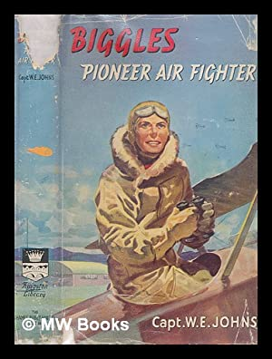 Biggles, pioneer air fighter / [by] Capt.: Johns, W. E.
