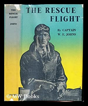 The Rescue Flight. A Biggles story, etc: Johns, William Earl