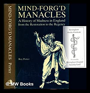 Mind-forg'd manacles : a history of madness: Porter, Roy (1946-2002)