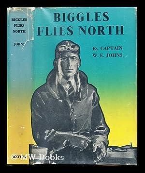 Biggles Flies North: Johns, William Earl