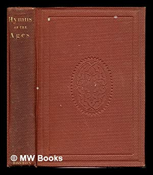 Hymns of the Ages: being selections from: Huntington, Rev. F.