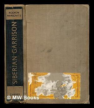 Siberian garrison / by Rodion Markovits, translated: Markovits, Rodion