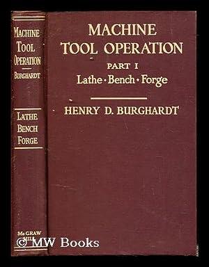 Machine tool operation. Part I The lathe: Burghardt, Henry D