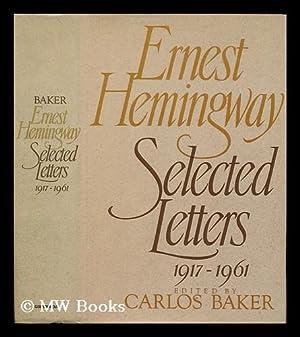 Ernest Hemingway selected letters 1917-1961 / edited: Hemingway, Ernest (1899-1961)