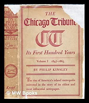 The Chicago tribune : its first hundred: Kinsley, Philip (1880-)