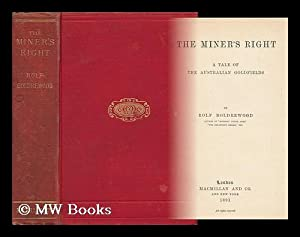 The Miner's Right ; A Tale of the Australian Goldfields: Boldrewood, Rolf
