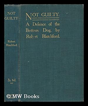 Not Guilty : a Defence of the Bottom Dog: Blatchford, Robert