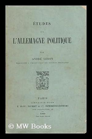 Etudes Sur L'Allemagne Politique: Lebon, Andre (1859-1938)