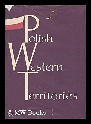 Polish Western Territories / [By] Bohdan Gruchman . [Et Al. ] ; Translated from the Polish ...