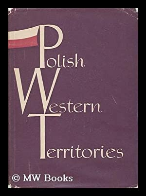 Polish Western Territories / Authors: Bohdan Gruchman [And Others] Translated from the Polish ...