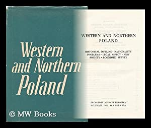 Western and Northern Poland : Historical Outline, Nationality Problems, Legal Aspect, New Society, ...