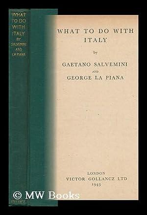 What to Do with Italy / by Gaetano Salvemini and George La Piana: Salvemini, Gaetano (1873-...