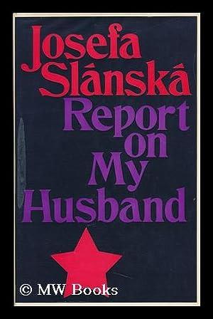 Report on My Husband / by Josefa: Slanska, Josefa