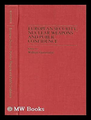 European Security, Nuclear Weapons and Public Confidence / Edited by William Gutteridge ...