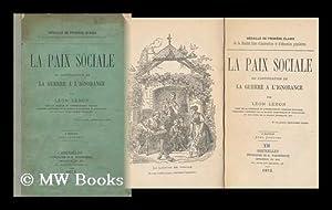 La Paix Sociale : Ou, Continuation De La Guerre a L'Ignorance / Leon Lebon: Lebon, Leon