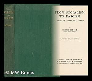 From Socialism to Fascism : a Study of Contemporary Italy / by Ivanoe Bonomi. Translated by ...