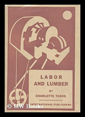 Labor and Lumber / by Charlotte Todes: Todes, Charlotte