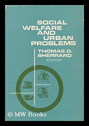 Social Welfare and Urban Problems. Thomas D. Sherrard, Editor: Sherrard, Thomas D. (Ed. ). National...