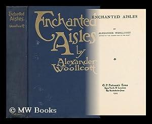 Enchanted Aisles / by Alexander Woollcott: Woollcott, Alexander (1887-1943)