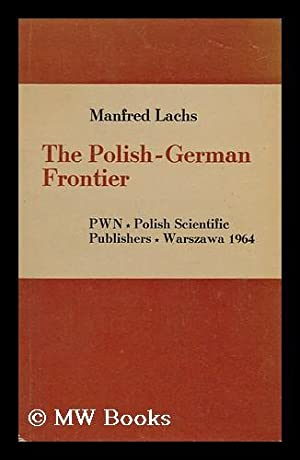 The Polish-German Frontier; Law, Life, and Logic of History: Lachs, Manfred
