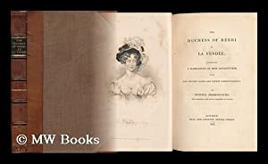 The Duchess of Berri in La Vendée : Comprising a Narrative of Her Adventures, with Her ...